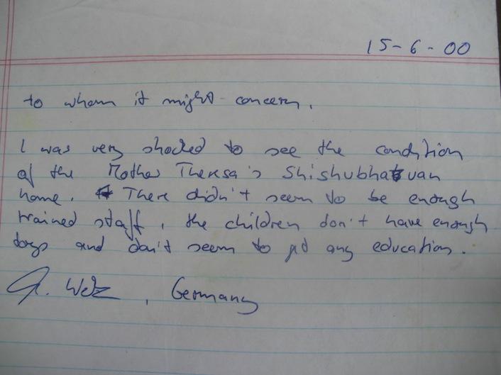 Una delle tante lettere spedite dai volontari arrivati a Calcutta. Questa è di un volontario tedesco: «Sono rimasto scioccato dalle condizioni in cui versa l'ostello di Madre Teresa. Il personale non sembra per niente preparato. I bambini sono trattati male e non gli viene impartito alcun insegnamento».