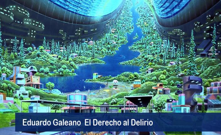 """""""Il diritto al delirio"""" di Eduardo Galeano"""