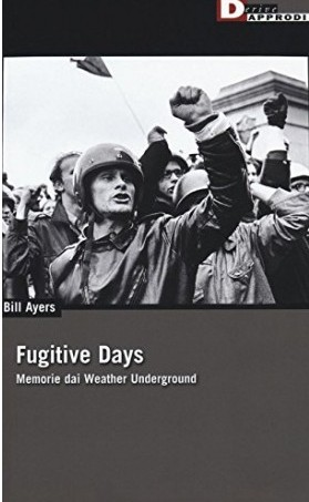 fugitive-days-memorie-dai-weather-underground-9788865481486-bill-ayers-libro